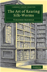 Art of Rearing Silk-Worms
