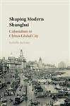 Shaping Modern Shanghai