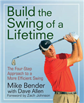 Build the Swing of a Lifetime: The Four-Step Approach to a More Efficient Swing