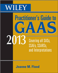 Wiley Practitioner\'s Guide to GAAS 2013: Covering All SASs, SSAEs, SSARSs, and Interpretations: 2013