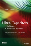 Ultra-Capacitors in Power Conversion Systems: Applications, Analysis, and Design from Theory to Practice