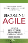 Becoming Agile: How the Seam Approach to Management Builds Adaptability