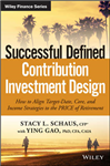 Successful Defined Contribution Investment Design: How to Align Target-Date, Core, and Income Strategies to the PRICE of Retirement