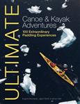 Ultimate Canoe and Kayak Adventures - 100 Extraordinary Padd
