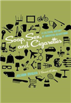 Soap, Sex, and Cigarettes: A Cultural History of American Advertising