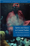 Spirits and Slaves in Central Sudan: The Red Wind of Sennar