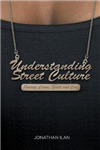 Understanding Street Culture: Poverty, Crime, Youth and Cool