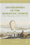 Geographies of the Romantic North: Science, Antiquarianism, and Travel, 1790-1830