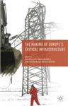 The Making of Europe\'s Critical Infrastructure: Common Connections and Shared Vulnerabilities