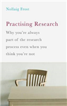 Practising Research: Why you\'re always part of the research process even when you think you\'re not