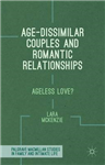 Age-Dissimilar Couples and Romantic Relationships: Ageless Love?