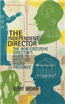 The Independent Director: The Non-Executive Director\'s Guide to Effective Board Presence