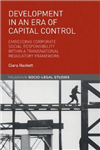Development in an Era of Capital Control: Embedding Corporate Social Responsibility within a Transnational Regulatory Framework