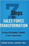 7 Steps to Sales Force Transformation: Driving Sustainable Change in Your Organization