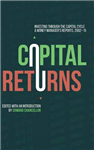 Capital Returns: Investing Through the Capital Cycle: A Money Manager\'s Reports 2002-15