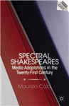 Spectral Shakespeares: Media Adaptations in the Twenty-First Century