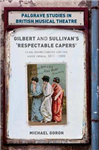 Gilbert and Sullivan\'s \'Respectable Capers\': Class, Respectability and the Savoy Operas 1877-1909