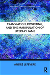 Translation, Rewriting, and the Manipulation of Literary Fam