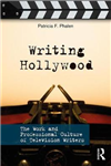 Writing Hollywood: The Work and Professional Culture of Television Writers