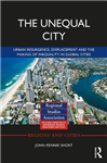 The Unequal City: Urban Resurgence, Displacement and the Making of Inequality in Global Cities