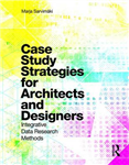 Case Study Strategies for Architects and Designers: Integrative Data Research Methods