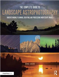 Complete Guide to Landscape Astrophotography