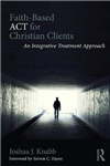 Faith-Based ACT for Christian Clients: An Integrative Treatment Approach