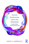 Online Journalism from the Periphery: Interloper Media and the Journalistic Field