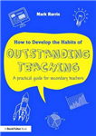 How to Develop the Habits of Outstanding Teaching