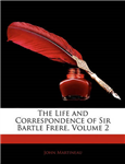 The Life and Correspondence of Sir Bartle Frere, Volume 2