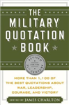 The Military Quotation Book: More Than 1,100 of the Best Quotations About War, Leadership, Courage and Victory