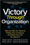 Victory Through Organization: Why the War for Talent is Fail