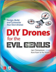 DIY Drones for the Evil Genius: Design, Build, and Customize