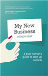 My New Business: A Busy Woman\'s Guide to Start-Up Success