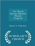 The North Korean Ballistic Missile Program - Scholar\'s Choice Edition