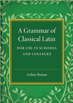 A Grammar of Classical Latin: For Use in Schools and Colleges