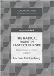 The Radical Right in Eastern Europe: Democracy under Siege?