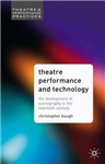Theatre Performance and Technology: The Development of Scenography in the Twentieth Century