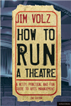 How to Run a Theatre: Creating, Leading and Managing Professional Theatre