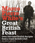 Marco Pierre White\'s Great British Feast: Over 100 Delicious Recipes From A Great British Chef