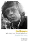 No Regrets: Writings on Scott Walker