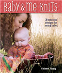 Baby & Me Knits: 20 Timeless Knitted Designs for Mom & Baby