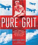 Pure Grit: How American World War II Nurses Survived: How American World War II Nurses Survived Battle and Prison Camp in the Pacific