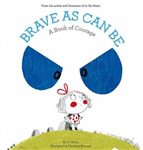 Brave As Can Be:A Book of Courage
