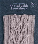 Norah Gaughan s Knitted Cable Sourcebook: A Breakthrough Gui