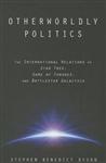 Otherworldly Politics: The International Relations of <I>Star Trek</I>, <I>Game of Thrones</I>, and <I>Battlestar Galactica</I>