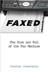Faxed: The Rise and Fall of the Fax Machine