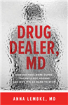 Drug Dealer, MD: How Doctors Were Duped, Patients Got Hooked, and Why It\'s So Hard to Stop