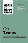 HBR's 10 Must Reads on Teams (with featured article The Dis