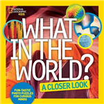 What in the World? A Closer Look: Fun-tastic Photo Puzzles for Curious Minds (What In The World )